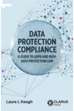 Data Protection Compliance: A Guide to GDPR and Irish Data Protection Law