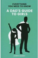 Everything You Need to Know: A Dad's Guide to Girls