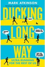 Ducking Long Way : Ultra Running for the Rest of Us