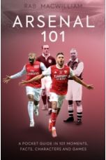 Arsenal 101 : A Pocket Guide in 101 Moments, Facts, Characters and Games