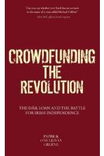 Crowdfunding the Revolution : The First Dail Loan and the Battle for Irish Independence