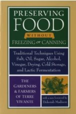 Preserving Food Without Freezing or Canning : Traditional Techniques Using Salt, Oil, Sugar, Alcohol, Drying, Cold Storage, and Lactic Fermenation