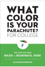 What Color Is Your Parachute? for College : Pave Your Path from Major to Meaningful Work