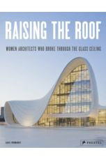 Raising the Roof : Women Architects Who Broke Through the Glass Ceiling