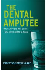 The Dental Amputee: What Everyone Who Loses Their Teeth Needs to Know