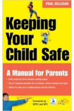 Keeping Your Child Safe: A Manual For Parents