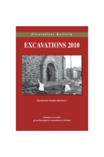 Excavations 2010: Summary accounts of archaeological excavations in Ireland