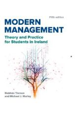 Modern Management: Theory and Practice for Students in Ireland (Fifth Edition)