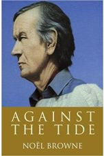 Against the Tide: The Widely Acclaimed Autobiography of Irish Politician and Doctor Noël Browne