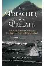 The Preacher and the Prelate: The Achill Mission Colony and the Battle for Souls in Famine Ireland
